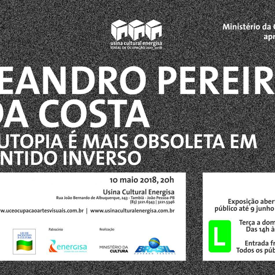 10/05 - Galeria de Arte | Exposição: A Utopia é mais Obsoleta em Sentido Inverso de Leandro Pereira da Costa